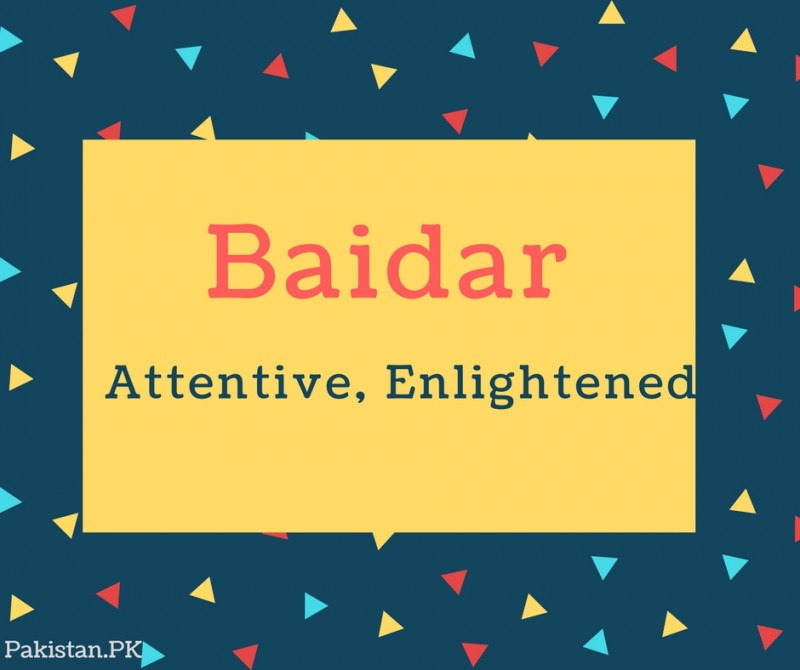 Baidar Name Meaning Attentive, Enlightened