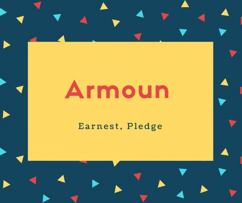 Armoun Name Meaning Earnest, Pledge