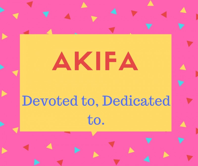 Akifa Name Meaning Devoted to, dedicated to..
