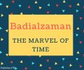 Badialzaman Name Meaning THE MARVEL OF TIME