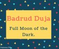 Badrud Duja Name Meaning Full Moon of the Dark.