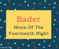 Bader name Meaning In Moon of the fourteenth night