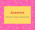 Azeema Name Meaning Resolute, Steady, Determined