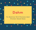 Dahm Name Meaning To Destroy Evil Persons And Protect Good Ones