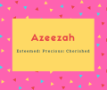 Azeezah Name Meaning Esteemed; Precious; Cherished