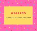 Azeezah Name Meaning Esteemed; Precious; Cherished