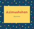 Azimushshan Name Meaning Glorious