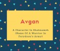 Avgan Name Meaning A Character In Shahnameh (Name Of A Warrior In Ferydoon's Army)