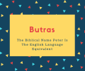 Butras Name Meaning The Biblical Name Peter Is The English Language Equivalent