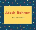 Atash Bahram Name Meaning Fire Of Victory