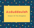 Azduddaulah Name Meaning Helper Of The Kingdom