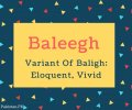 Baleegh Name Meaning Variant Of Baligh- Eloquent, Vivid