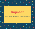 Bujudat Name Meaning One Who Adheres To His Word
