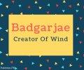Badgarjae name Meaning In Creator Of Wind