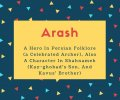 Arash Name Meaning A Hero In Persian Folklore (a Celebrated Archer), Also A Character In Shahnameh (Kay-ghobad's Son, And Kavus' Brother)