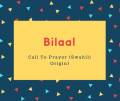Bilaal Name Meaning Call To Prayer (Swahili Origin)