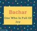 Bachar Name Meaning In One Who Is Full Of Joy
