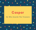 Caspar Name Meaning He Who Guards The Treasure