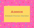 Azeeza Name Meaning Esteemed; Precious; Cherished