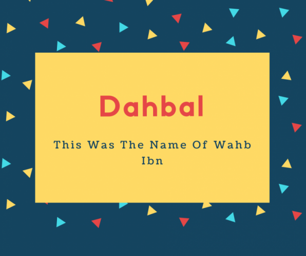 Dahbal Name Meaning This Was The Name Of Wahb Ibn
