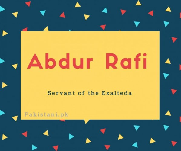Abdur rafi name meaning Servant of the exlteda.