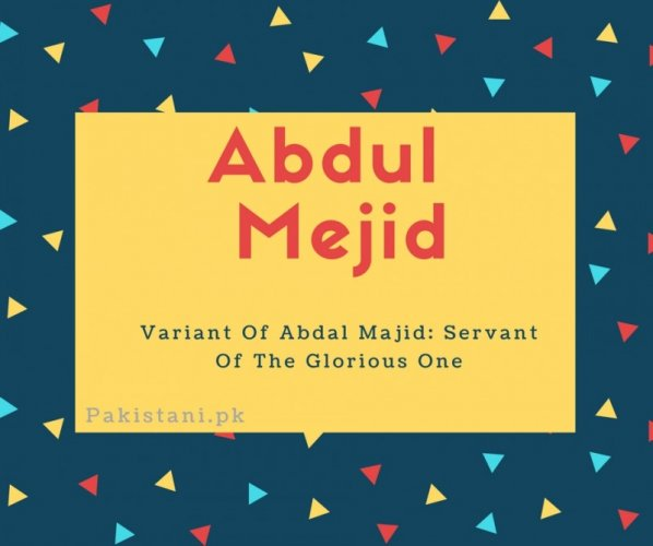 Abdul mejid name meaningVariant Of Abdal Majid- Servant Of The Glorious One.
