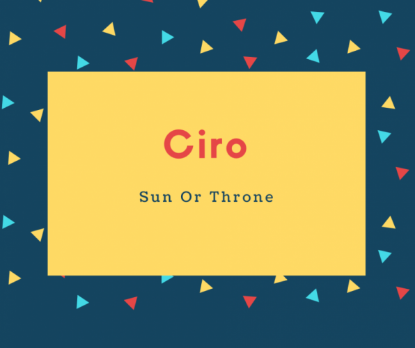 Ciro Name Meaning Sun Or Throne
