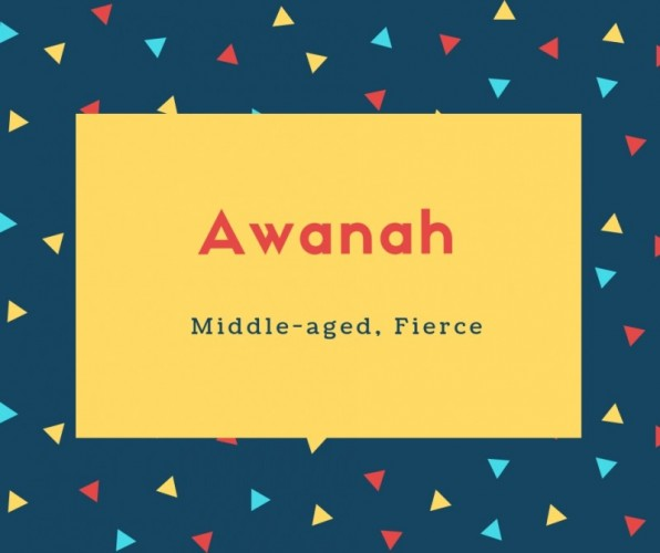 Awanah Name Meaning Middle-aged, Fierce
