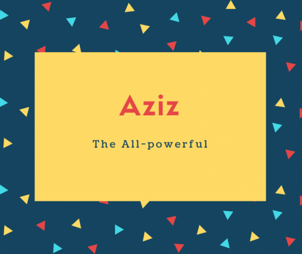 Aziz Name Meaning The All-powerful