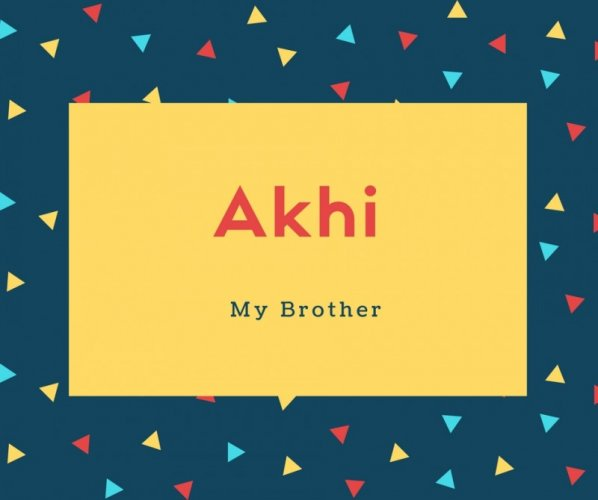 Akhi Name Meaning My Brother