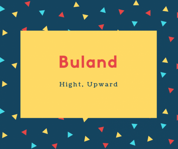 Buland Name Meaning Hight, Upward