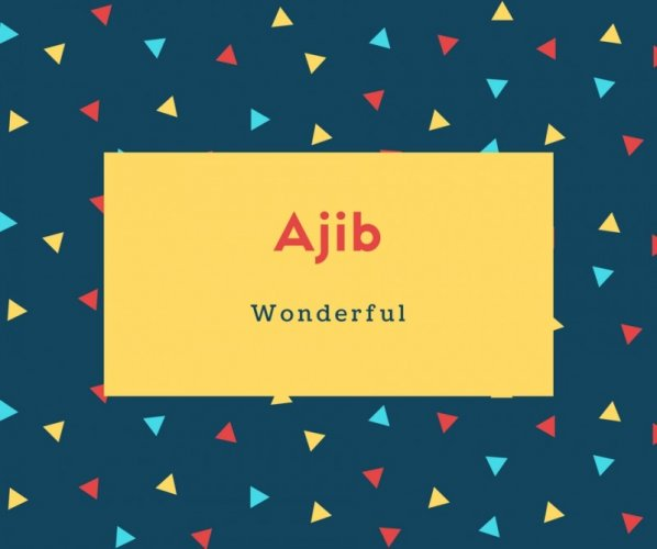 Ajib Name Meaning Wonderful