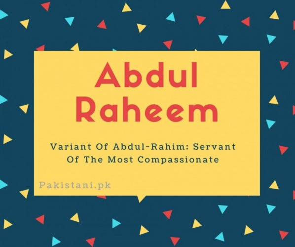 Abdul raheem name meaning Variant Of Abdul-Rahim- Servant Of The Most Compassionate.