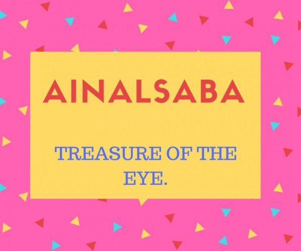 Ainalsaba Name Meaning TREASURE OF THE EYE.