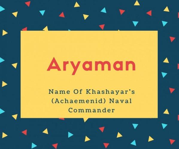 Aryaman Name Meaning Name Of Khashayar's (Achaemenid) Naval Commander