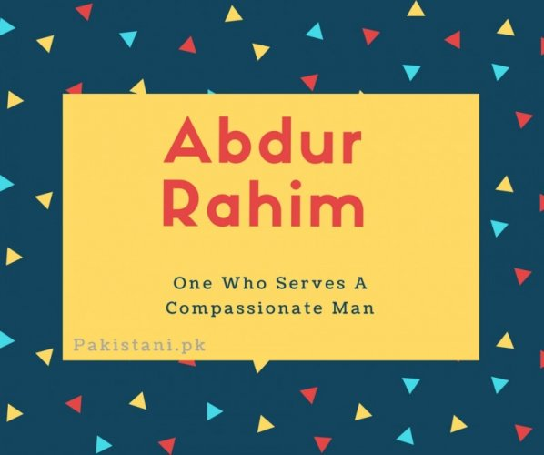Abdur Rahim name meaning One Who Serves A Compassionate Man.
