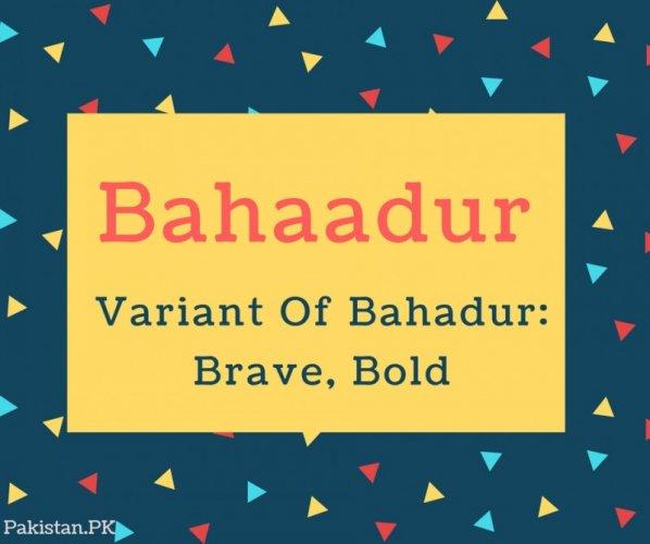 Bahaadur Name Meaning Variant Of Bahadur- Brave, Bold
