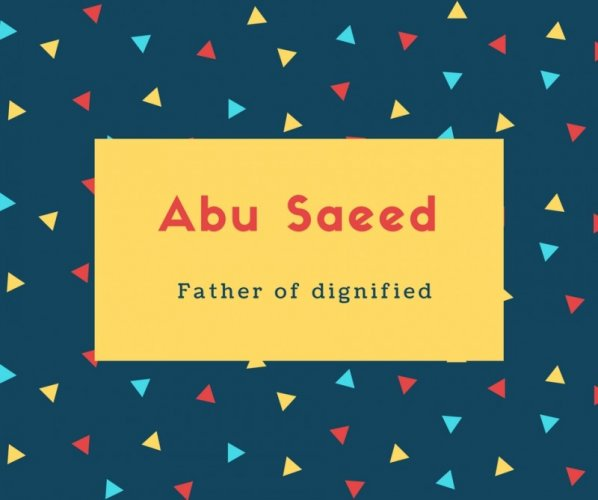 Abu Saeed Name Meaning Father of dignified