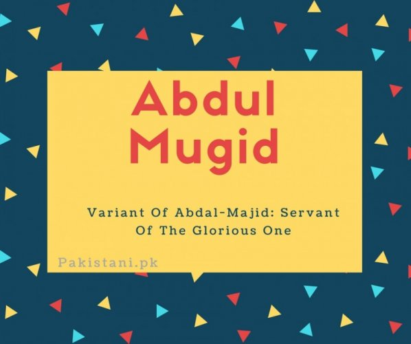 Abdul magid name meaning Variant Of Abdal-Majid- Servant Of The Glorious One.