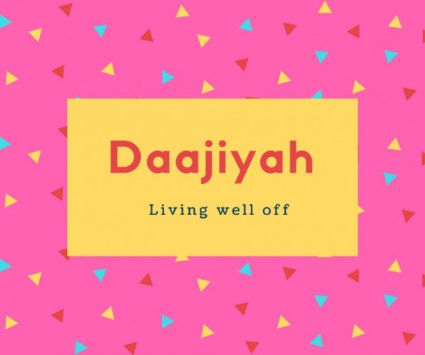 Daajiyah Name Meaning Living well off
