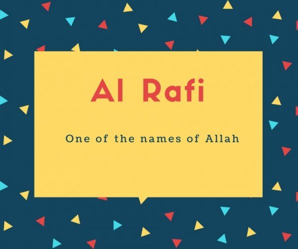 Al Rafi Name Meaning One of the names of Allah