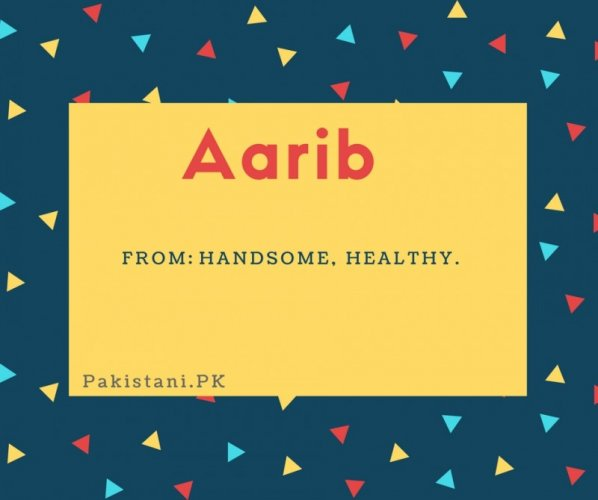 Aarib name meaning Handsome, healthy.