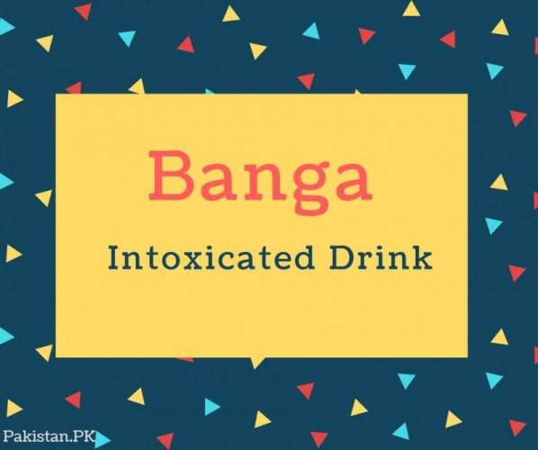 Banga Name Meaning Intoxicated Drink