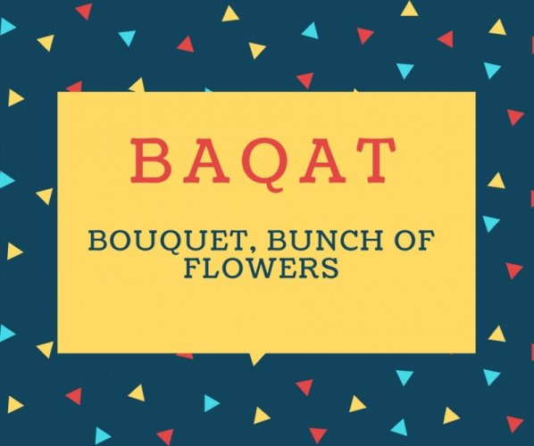 Baqat Name meaning Bouquet, Bunch Of Flowers.