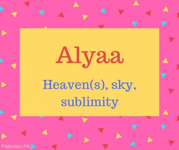 Alyaa Name Meaning Heaven(s), sky, sublimity