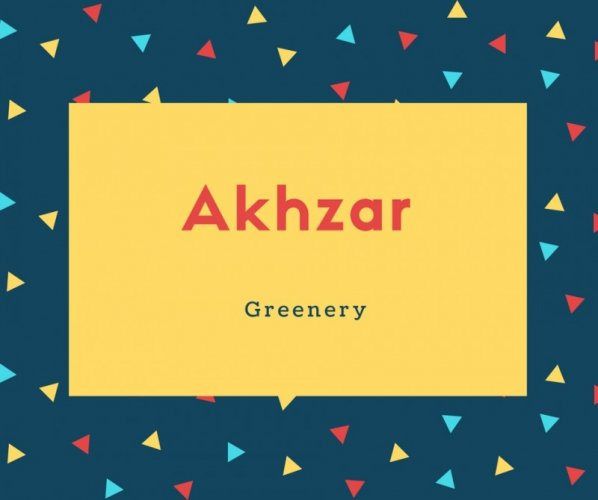Akhzar Name Meaning Greenery