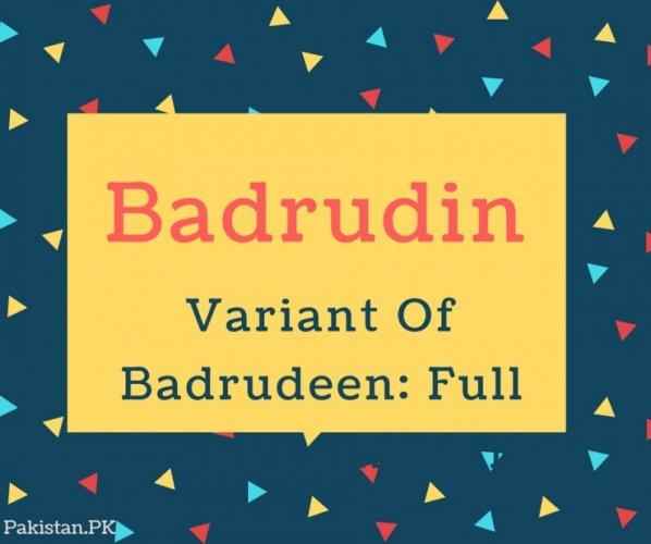 Badrudin Name Meaning Variant Of Badrudeen- Full Moon Of The Faith