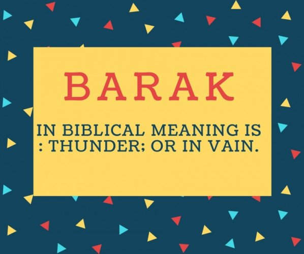 Barak Name meaning In biblical meaning is - Thunder; or in vain..