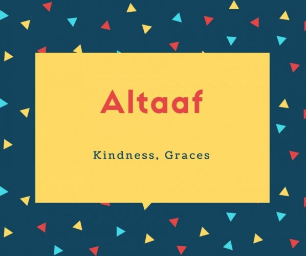 Altaaf Name Meaning Kindness, Graces