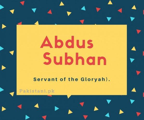 Abdus subhan name Servant of the Gloryah)..